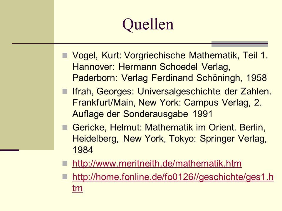 Quellen Vogel, Kurt: Vorgriechische Mathematik, Teil 1. Hannover: Hermann Schoedel Verlag, Paderborn: Verlag Ferdinand Schöningh, 1958.