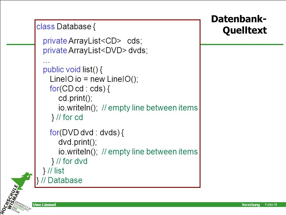 Datenbank-Quelltext class Database { private ArrayList<CD> cds;
