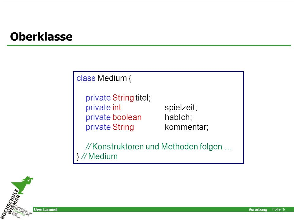 Oberklasse class Medium { private String titel; private int spielzeit;