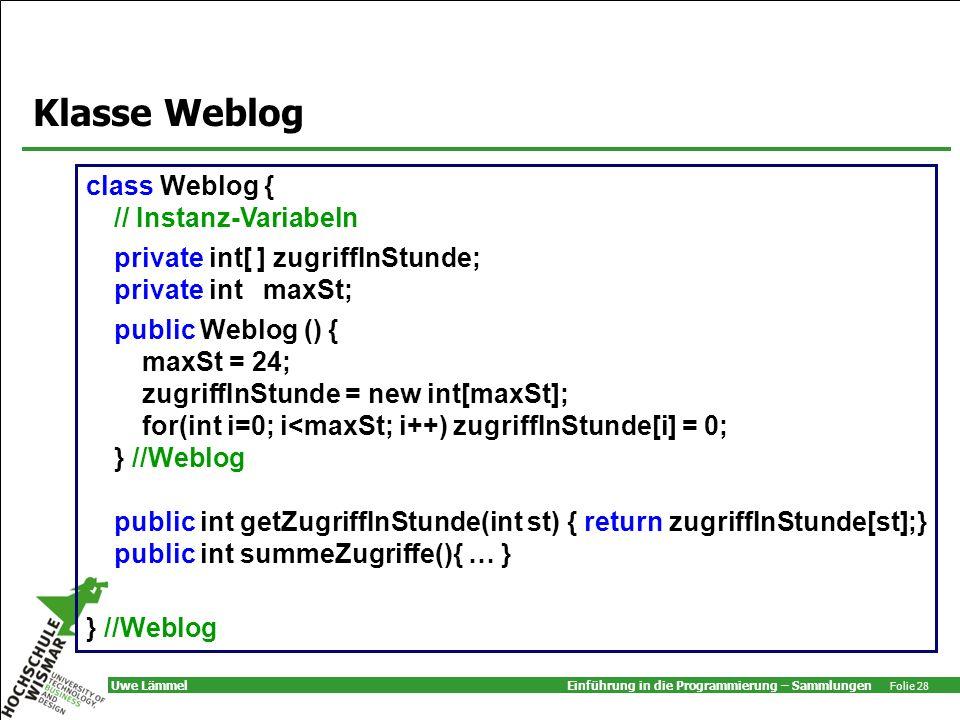 Klasse Weblog class Weblog { // Instanz-Variabeln