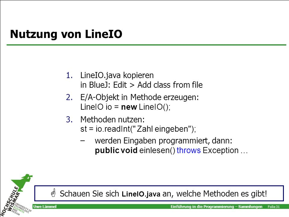  Schauen Sie sich LineIO.java an, welche Methoden es gibt!