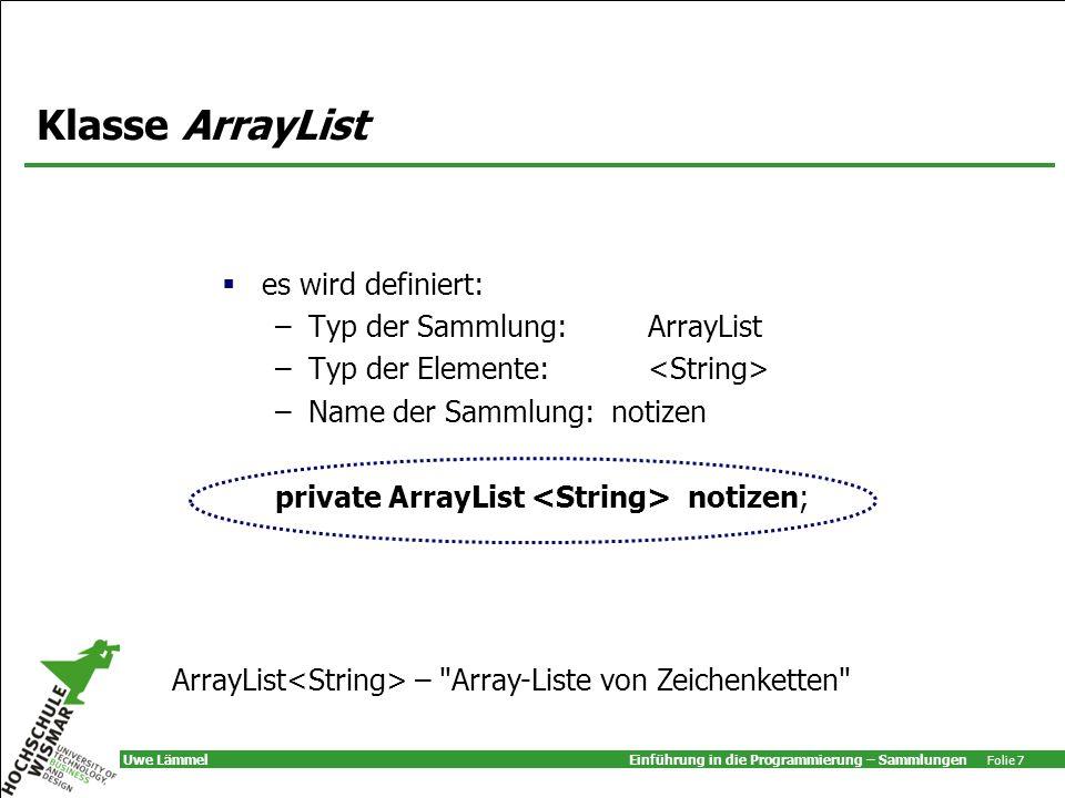 Klasse ArrayList es wird definiert: Typ der Sammlung: ArrayList