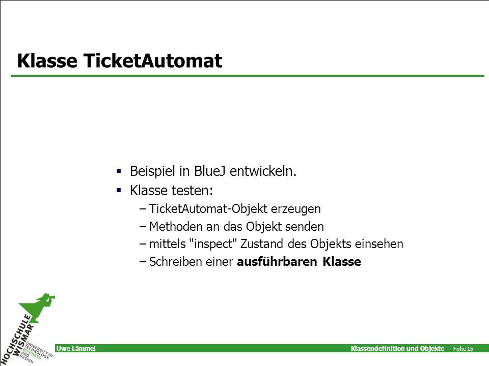 Klasse TicketAutomat Beispiel in BlueJ entwickeln. Klasse testen: