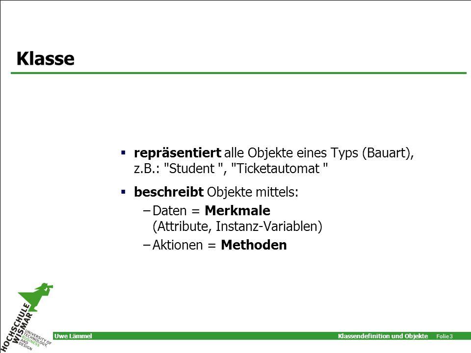 Klasse repräsentiert alle Objekte eines Typs (Bauart), z.B.: Student , Ticketautomat beschreibt Objekte mittels: