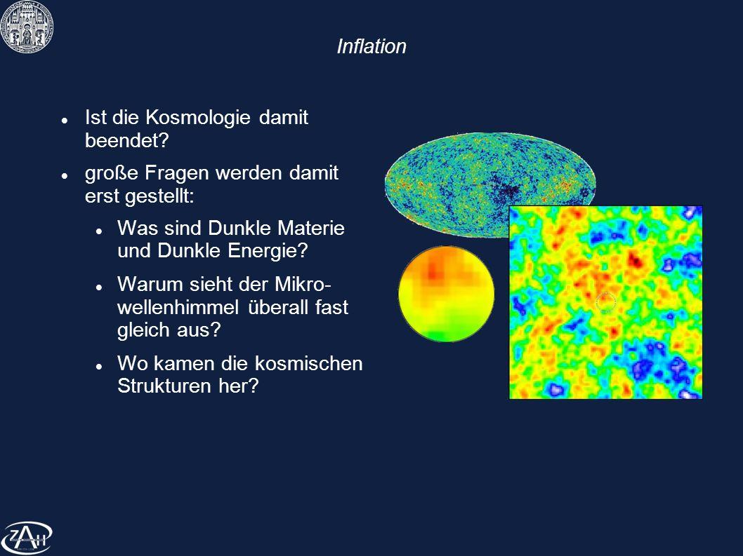 Inflation Ist die Kosmologie damit beendet große Fragen werden damit erst gestellt: Was sind Dunkle Materie und Dunkle Energie