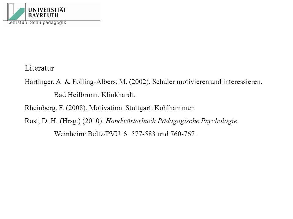Literatur Hartinger, A. & Fölling-Albers, M. (2002). Schüler motivieren und interessieren. Bad Heilbrunn: Klinkhardt.