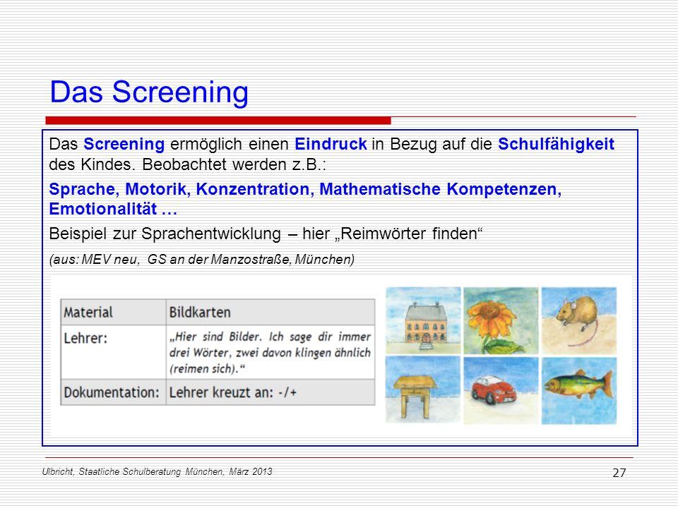 Das ScreeningDas Screening ermöglich einen Eindruck in Bezug auf die Schulfähigkeit des Kindes. Beobachtet werden z.B.:
