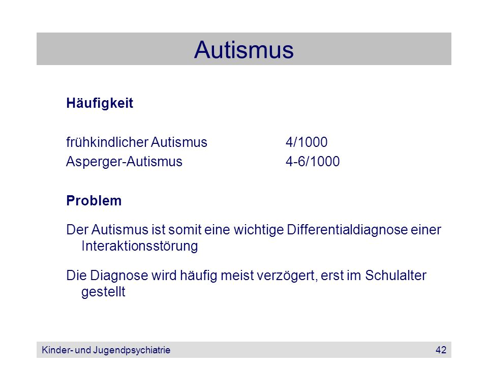 Autismus Häufigkeit frühkindlicher Autismus 4/1000