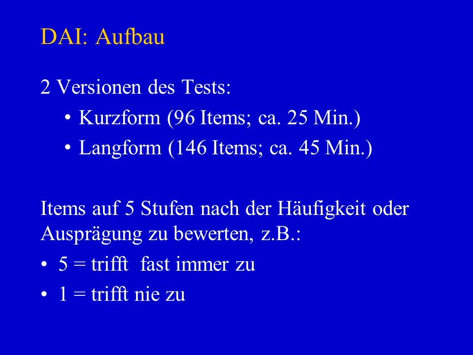 DAI: Aufbau 2 Versionen des Tests: Kurzform (96 Items; ca. 25 Min.)