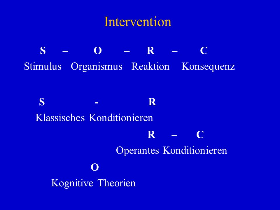 Intervention S – O – R – C Stimulus Organismus Reaktion Konsequenz
