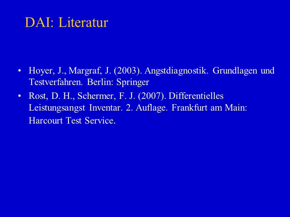 DAI: Literatur Hoyer, J., Margraf, J. (2003). Angstdiagnostik. Grundlagen und Testverfahren. Berlin: Springer.