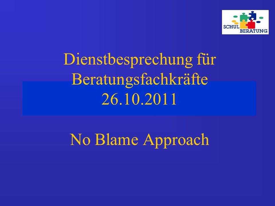 Dienstbesprechung für Beratungsfachkräfte 26.10.2011 No Blame Approach