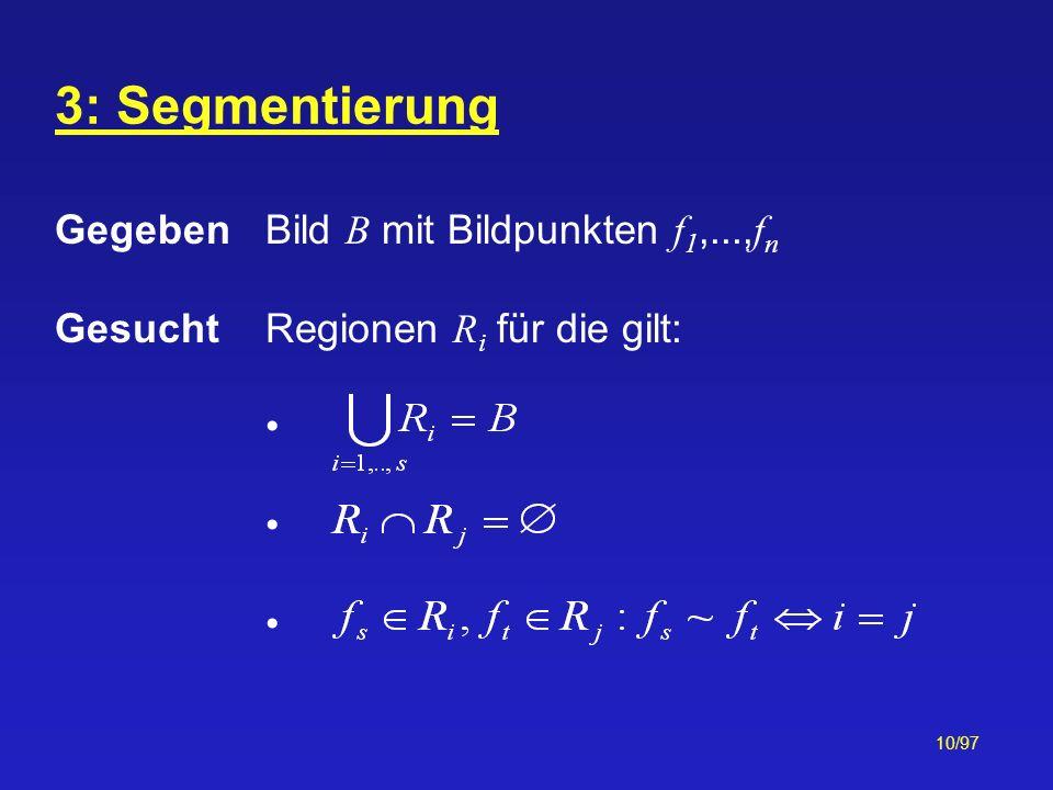 3: Segmentierung Gegeben Bild B mit Bildpunkten f1,...,fn