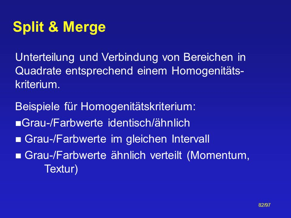 Split & Merge Unterteilung und Verbindung von Bereichen in Quadrate entsprechend einem Homogenitäts-kriterium.
