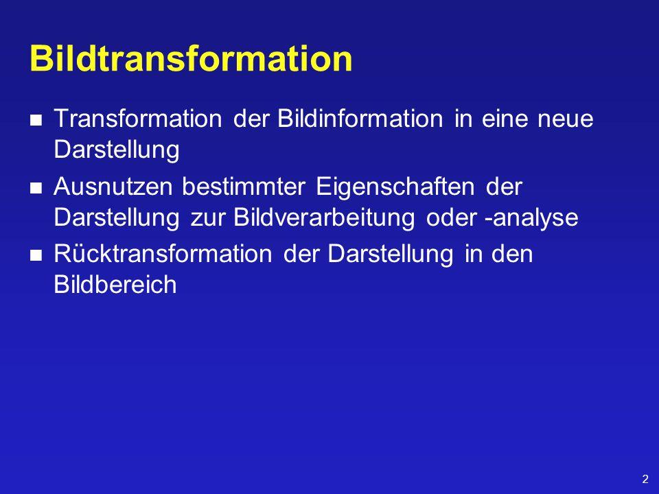 Bildtransformation Transformation der Bildinformation in eine neue Darstellung.