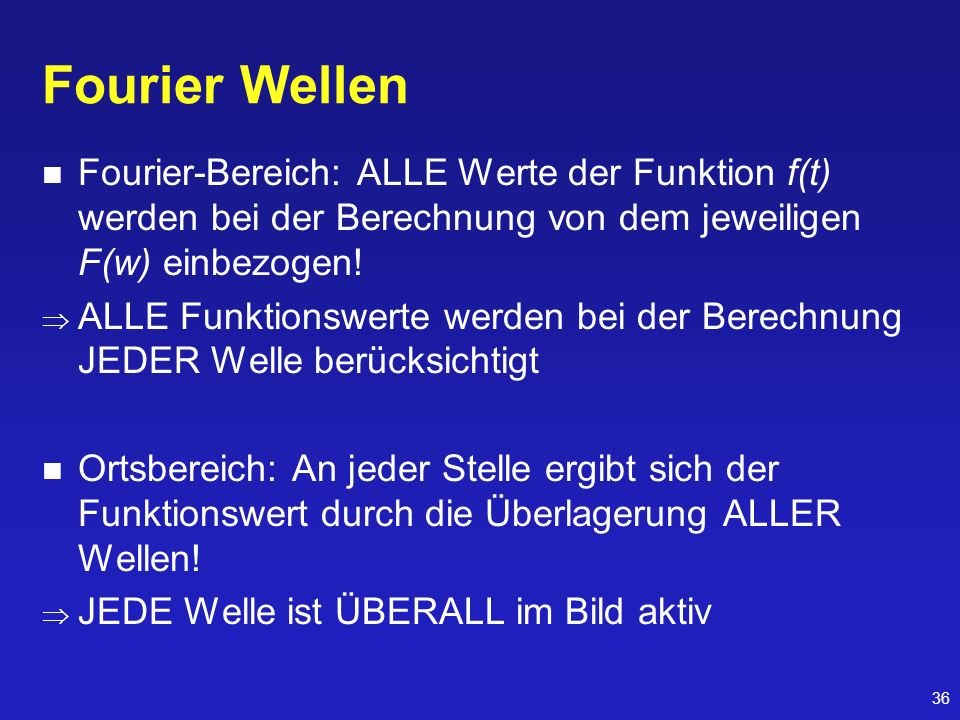 Fourier Wellen Fourier-Bereich: ALLE Werte der Funktion f(t) werden bei der Berechnung von dem jeweiligen F(w) einbezogen!