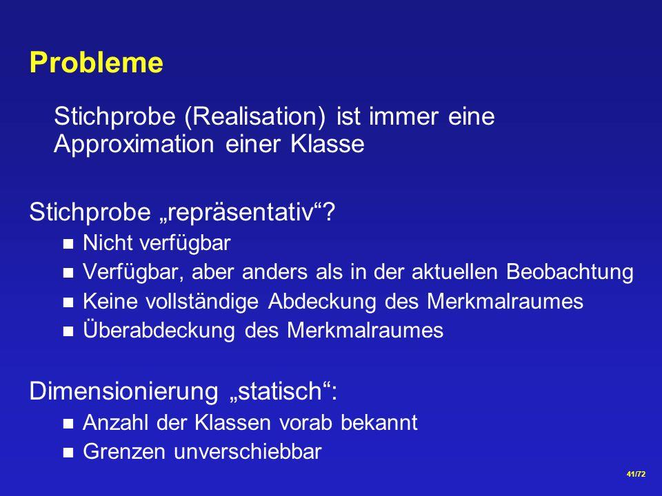 """Probleme Stichprobe (Realisation) ist immer eine Approximation einer Klasse. Stichprobe """"repräsentativ"""
