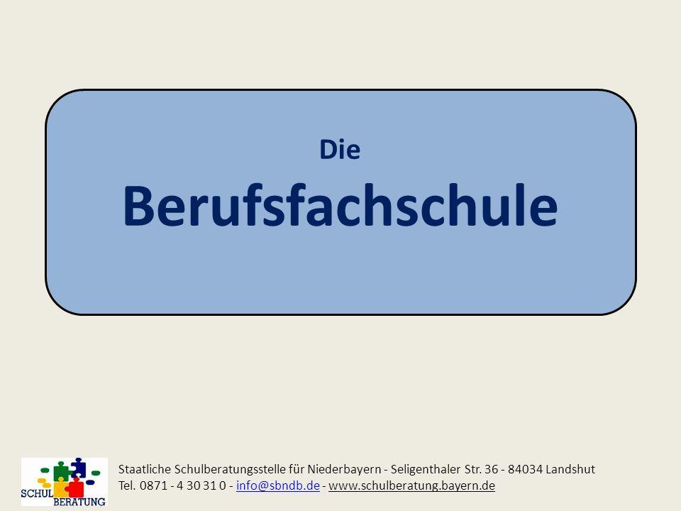 Die Berufsfachschule. Staatliche Schulberatungsstelle für Niederbayern - Seligenthaler Str. 36 - 84034 Landshut.