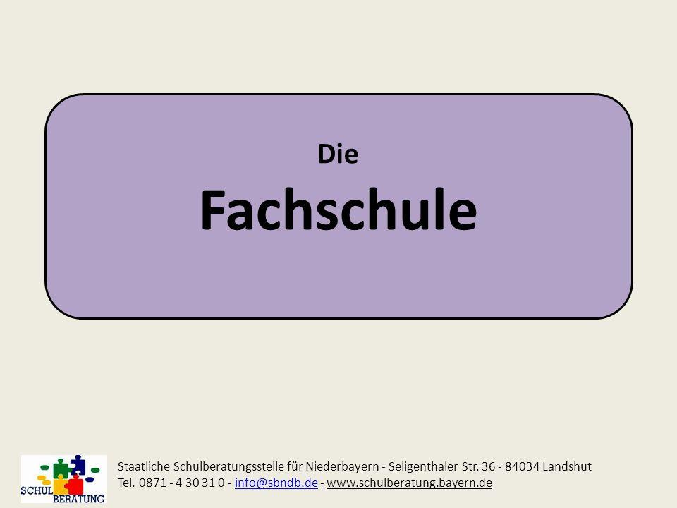 Die Fachschule. Staatliche Schulberatungsstelle für Niederbayern - Seligenthaler Str. 36 - 84034 Landshut.