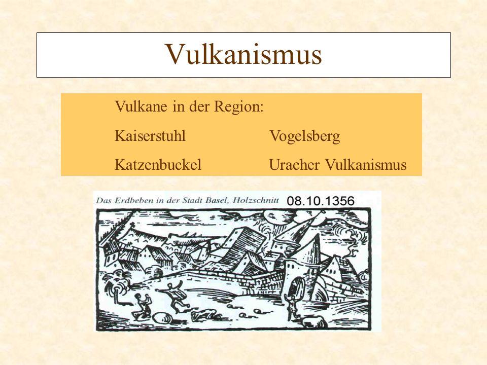 Vulkanismus Vulkane in der Region: Kaiserstuhl Vogelsberg