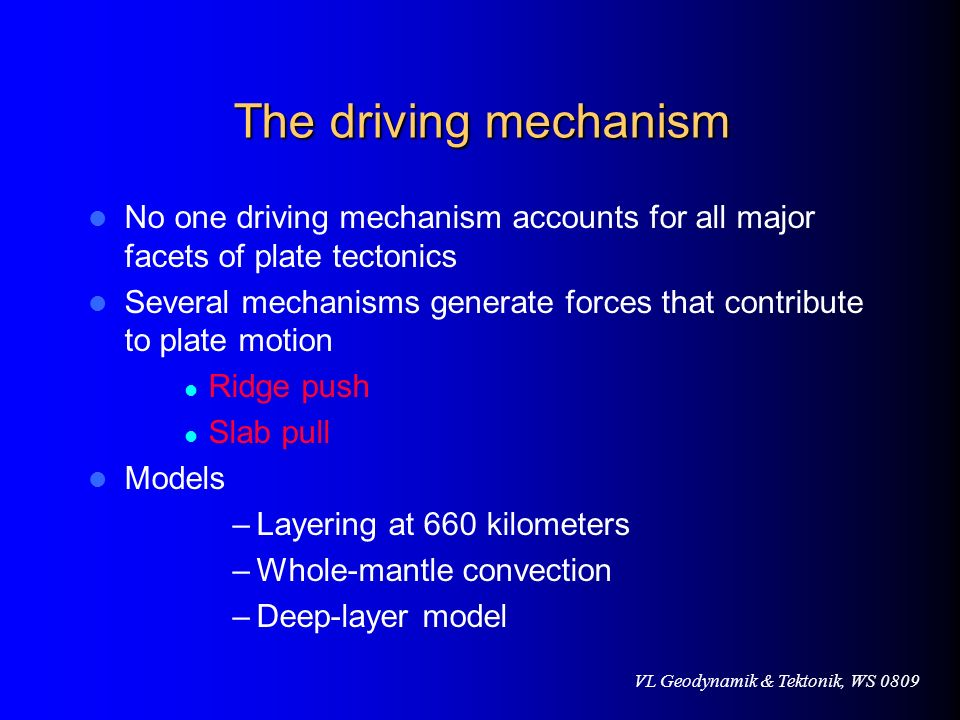 The driving mechanismNo one driving mechanism accounts for all major facets of plate tectonics.