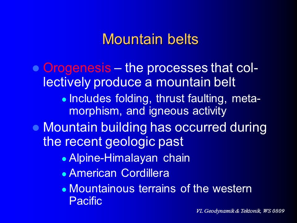 Mountain belts Orogenesis – the processes that col-lectively produce a mountain belt.