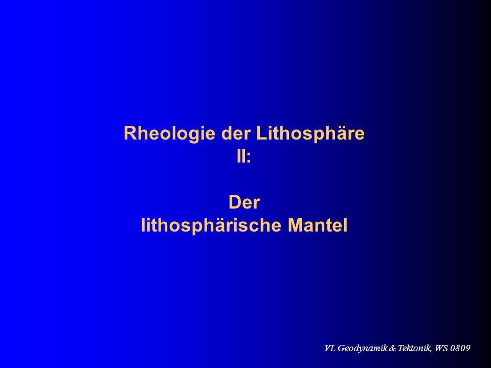 Rheologie der Lithosphäre II: lithosphärische Mantel