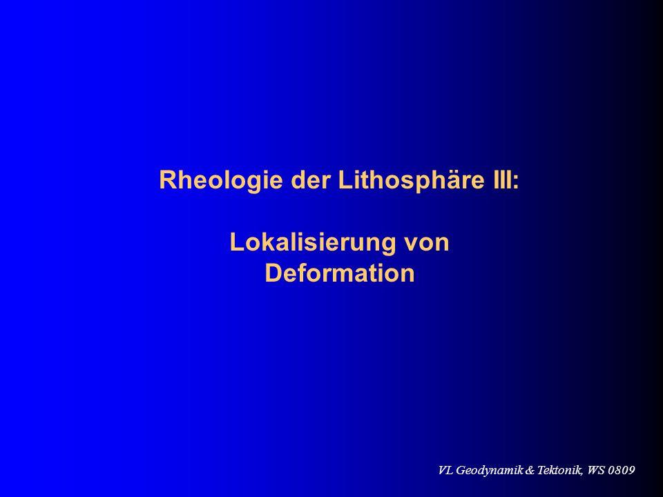 Rheologie der Lithosphäre III: Lokalisierung von Deformation