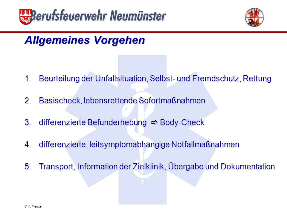 Allgemeines Vorgehen Beurteilung der Unfallsituation, Selbst- und Fremdschutz, Rettung. Basischeck, lebensrettende Sofortmaßnahmen.