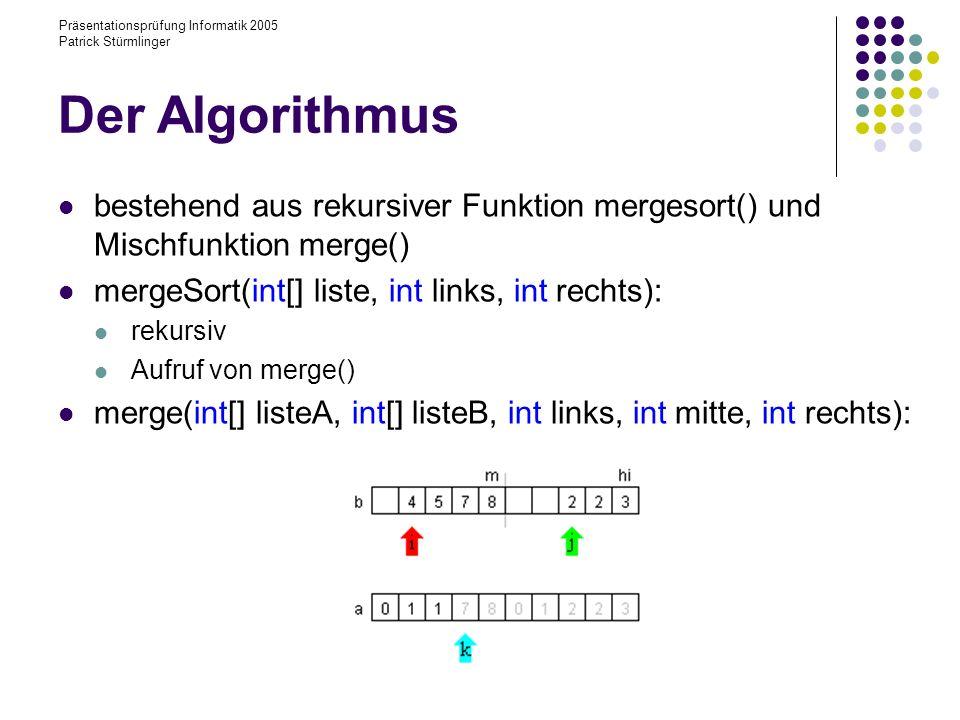 Der Algorithmus Präsentationsprüfung Informatik 2005 Patrick Stürmlinger. bestehend aus rekursiver Funktion mergesort() und Mischfunktion merge()