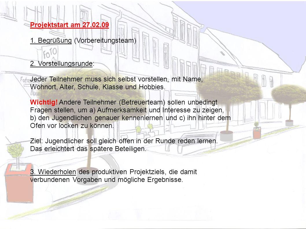 Projektstart am 27.02.09 1. Begrüßung (Vorbereitungsteam) 2. Vorstellungsrunde: