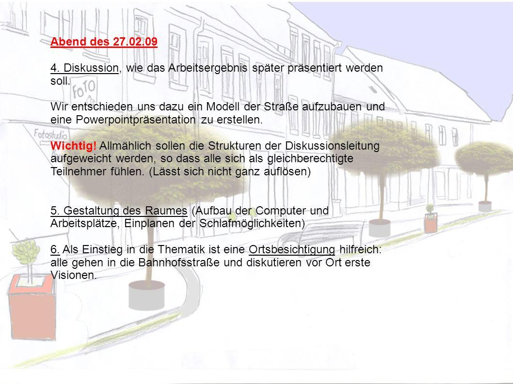 Abend des 27.02.09 4. Diskussion, wie das Arbeitsergebnis später präsentiert werden soll.