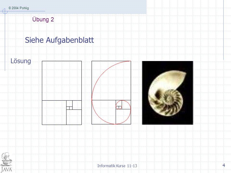 Übung 2 Siehe Aufgabenblatt Lösung Informatik Kurse 11-13