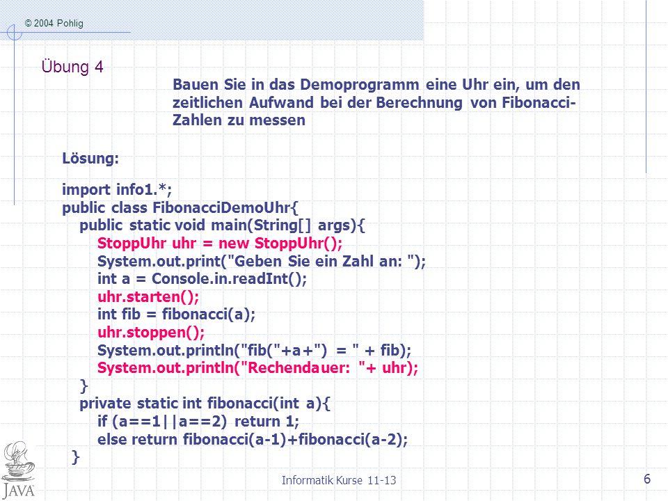 Übung 4 Bauen Sie in das Demoprogramm eine Uhr ein, um den zeitlichen Aufwand bei der Berechnung von Fibonacci-Zahlen zu messen.