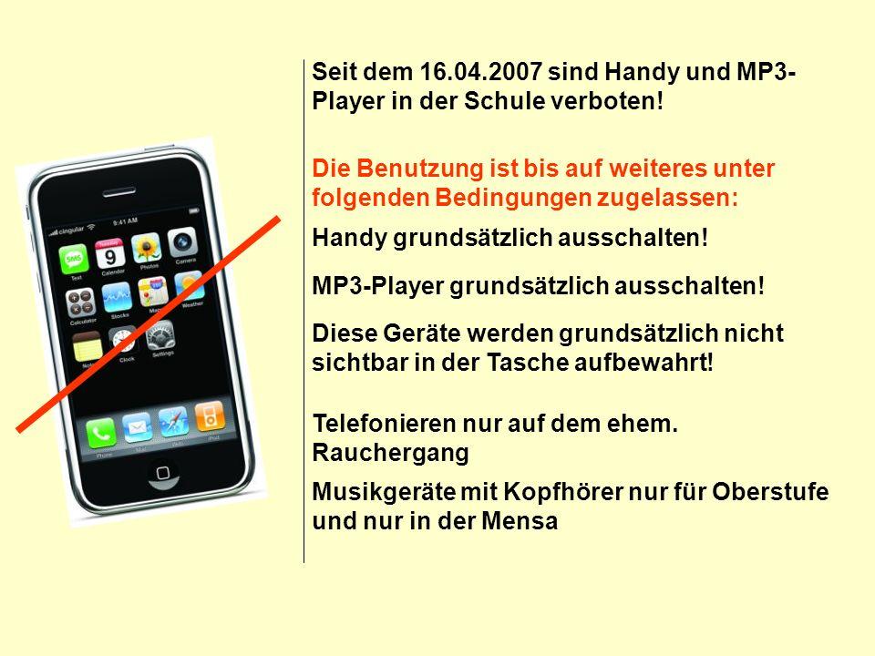 Seit dem 16.04.2007 sind Handy und MP3-Player in der Schule verboten!