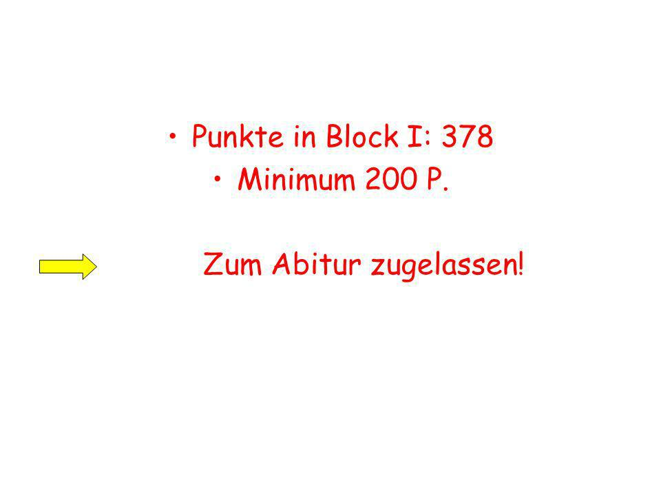 Punkte in Block I: 378 Minimum 200 P. Zum Abitur zugelassen!