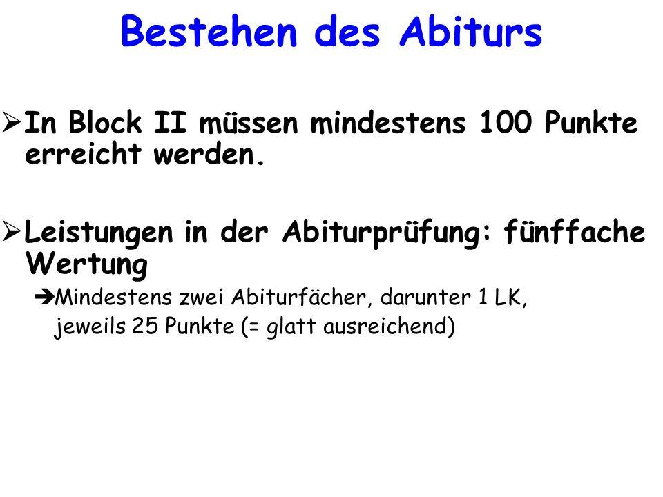 Bestehen des Abiturs In Block II müssen mindestens 100 Punkte erreicht werden. Leistungen in der Abiturprüfung: fünffache Wertung.