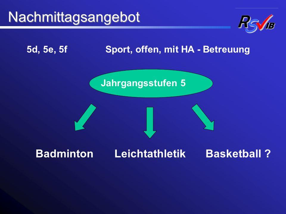 Nachmittagsangebot Badminton Leichtathletik Basketball 5d, 5e, 5f