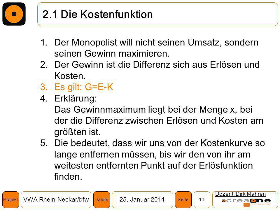 2.1 Die Kostenfunktion Der Monopolist will nicht seinen Umsatz, sondern seinen Gewinn maximieren.