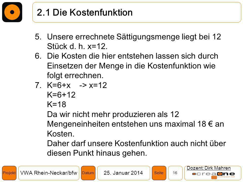 2.1 Die Kostenfunktion Unsere errechnete Sättigungsmenge liegt bei 12 Stück d. h. x=12.
