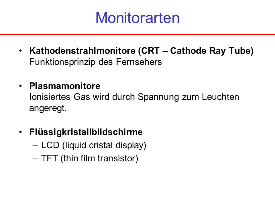 Monitorarten Kathodenstrahlmonitore (CRT – Cathode Ray Tube) Funktionsprinzip des Fernsehers.
