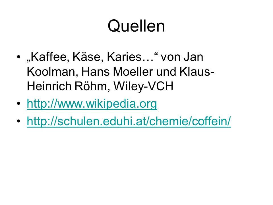 """Quellen """"Kaffee, Käse, Karies… von Jan Koolman, Hans Moeller und Klaus-Heinrich Röhm, Wiley-VCH. http://www.wikipedia.org."""