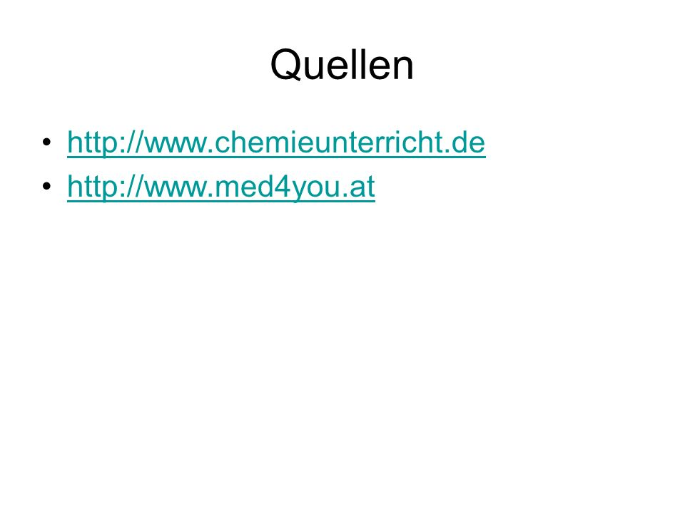 Quellen http://www.chemieunterricht.de http://www.med4you.at