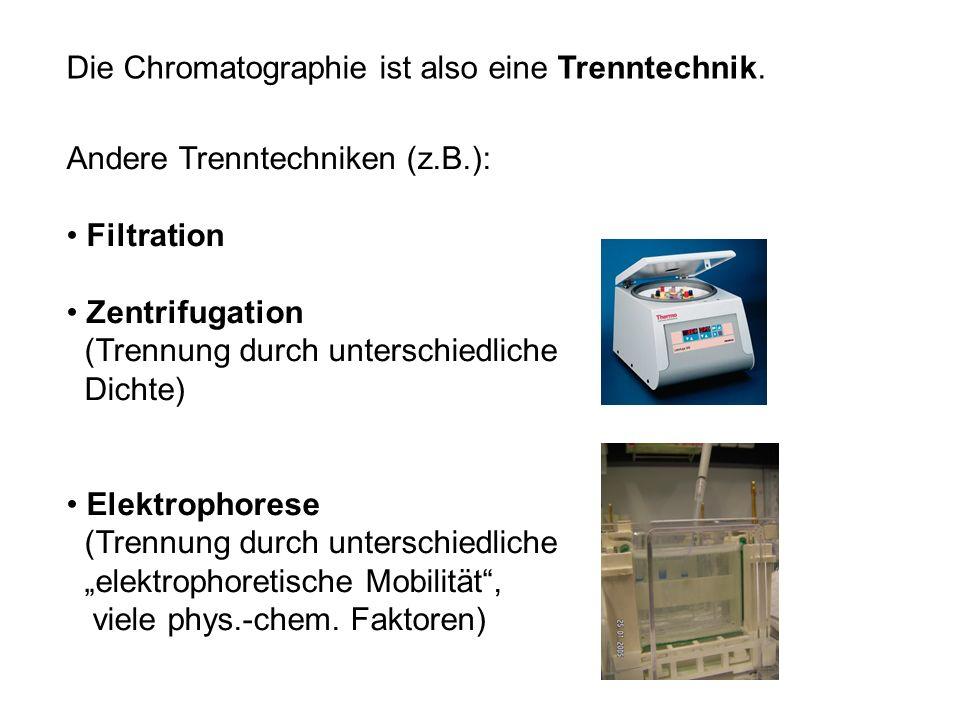 Die Chromatographie ist also eine Trenntechnik.