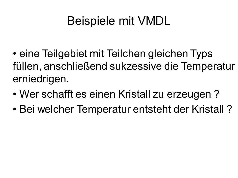 Beispiele mit VMDL eine Teilgebiet mit Teilchen gleichen Typs füllen, anschließend sukzessive die Temperatur erniedrigen.