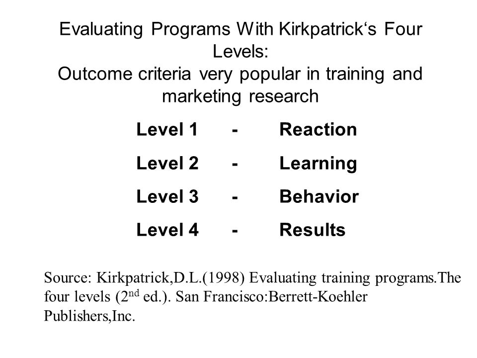 Evaluating Programs With Kirkpatrick's Four Levels: Outcome criteria very popular in training and marketing research