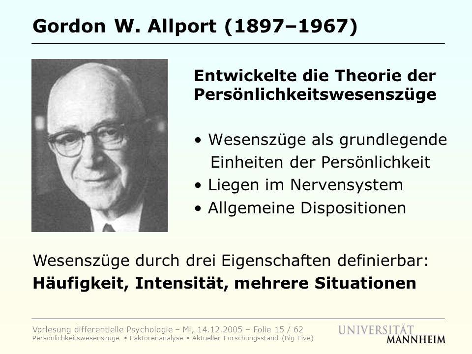 Gordon W. Allport (1897–1967) Entwickelte die Theorie der Persönlichkeitswesenszüge. • Wesenszüge als grundlegende.