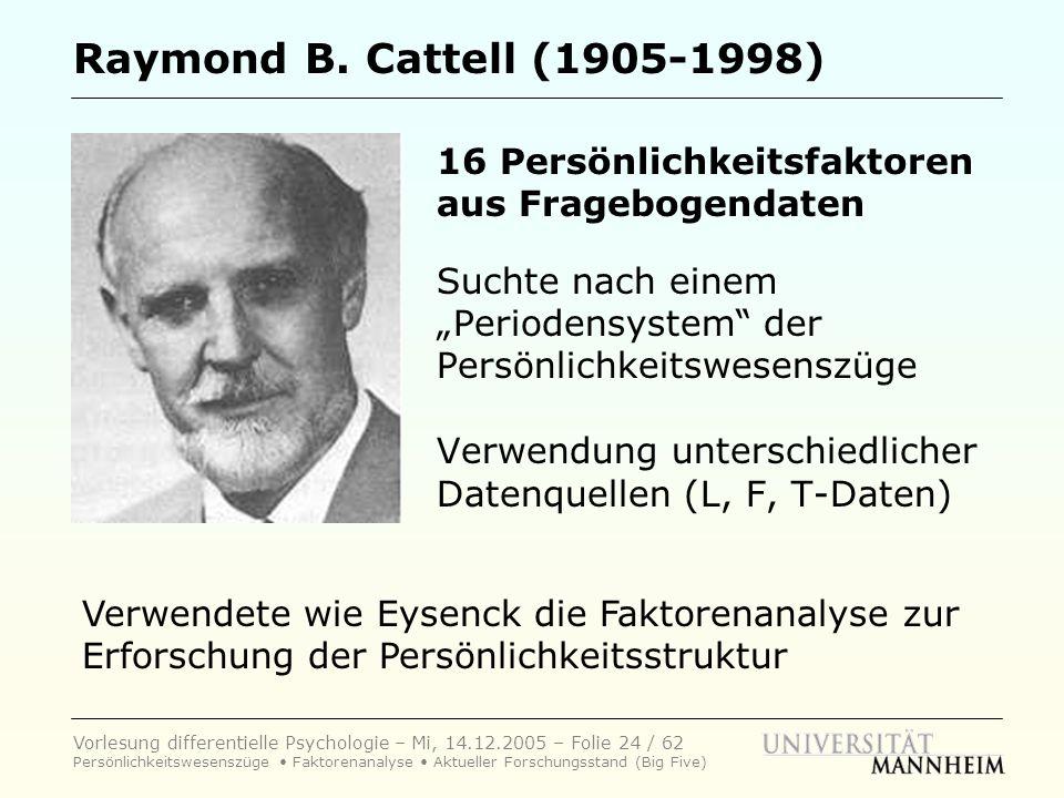 """Raymond B. Cattell (1905-1998) 16 Persönlichkeitsfaktoren aus Fragebogendaten. Suchte nach einem """"Periodensystem der Persönlichkeitswesenszüge."""