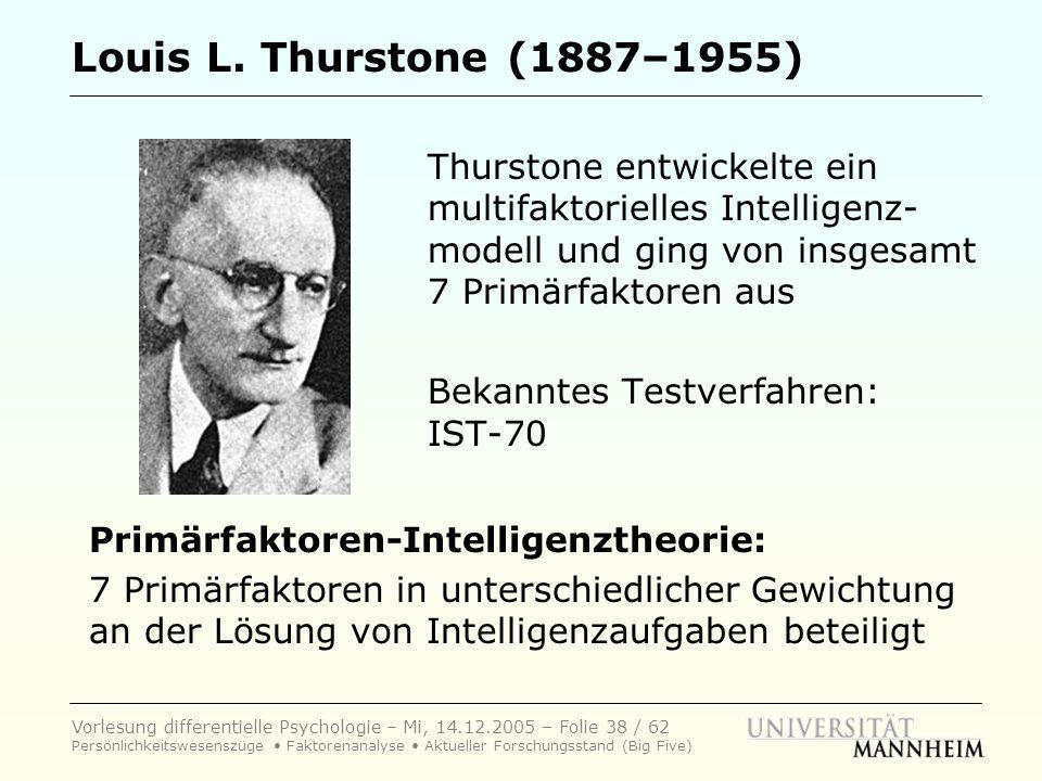 Louis L. Thurstone (1887–1955) Thurstone entwickelte ein multifaktorielles Intelligenz-modell und ging von insgesamt 7 Primärfaktoren aus.
