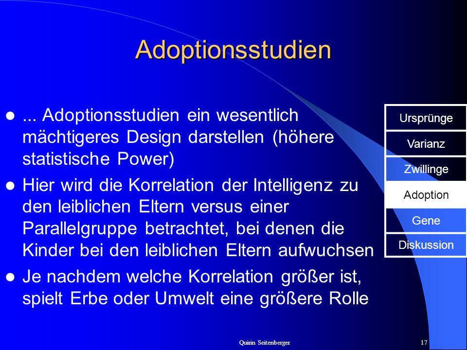Adoptionsstudien ... Adoptionsstudien ein wesentlich mächtigeres Design darstellen (höhere statistische Power)
